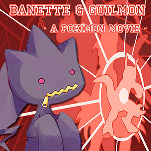 Banette & Guilmon — A Pokémon Movie